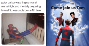 memehumor:Spider-Man Could Be Leaving The Marvel Universe, Memers React With Disappointment: peter parker watching sony and  marvel fight and mentally preparing  Come join us Tom  himself to lose uncle ben a 4th time memehumor:Spider-Man Could Be Leaving The Marvel Universe, Memers React With Disappointment