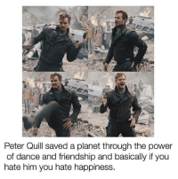 "Memes, Power, and Quill: Peter Quill saved a planet through the power  of dance and friendship and basically if you  hate him you hate happiness. *reads ""shithead""* ITS SHATHEEAD"