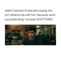 Heart, Girl Memes, and Her: peter's reaction to lara jean saying she  isn't afraid to be with him 'because we're  just pretending' my heart SHATTERED  4% He loved her from the very beginning
