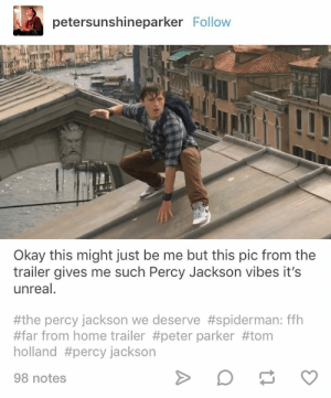 Memes, Home, and Okay: petersunshineparker Follow  Okay this might just be me but this pic from the  trailer gives me such Percy Jackson vibes it's  unreal  #the percy jackson we deserve #spiderman: ffh  #far from home trailer #peter parker #tom  holland #percy Jackson  98 notes iconic