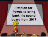 Petition for  Pewds to bring  back his sound  board from 2017