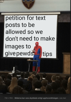 Images, Text, and Mods: petition for text  posts to be  allowed so we  don't need to make  images to  give pewds  tips  750 x 994- Bilderna kan vara  skyddade enligt upphovsrättslagen. Läs mer Please mods