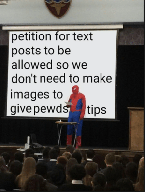 Images, Text, and Tips: petition for text  posts to be  allowed so we  don't need to make  images to  give pewds  tips 🙏🙏🙏🙏