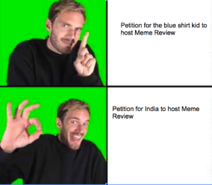 India host meme review will be epicccccc!: Petition for the blue shirt kid to  host Meme Review  Petition for India to host Meme  Review India host meme review will be epicccccc!