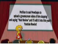 Just Do It, youtube.com, and Ask: Petition to ask Pewdiepie to  upload a greenscren ideo ot him clapping  and saying Year Reviewand ledititinto this year's  Youtube Rewind