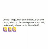Zoey 101: petition to get hannah montana, that's so  raven, wizards of waverly place, zoey 101  drake and josh and suite life on Netflix