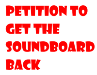 PETITION TO  GET THE  SOUNDBOARD  BACK