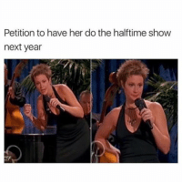 Memes, 🤖, and Bieber: Petition to have her do the halftime show  next year Lmao - - - 420 memesdaily relatable dank girl marchmadness hoodjokes hilarious comedy hoodhumor zerochill jokes kanywest kimkardashian litasf kyliejenner justinbieber squad crazy omg accurate kardashians epic bieber weed epic weed Tagsomeone Hiphop Trump rap drake