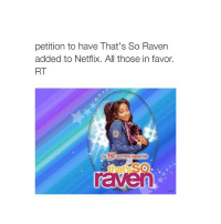 Netflix, That's So Raven, and Raven: petition to have That's So Raven  added to Netflix. All those in favor.  RT  that SO YES PLS sexualising