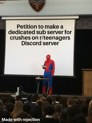 Make A, Discord, and Server: Petition to make a  dedicated sub server for  crushes on r/teenagers  Discord server  Made with rejection Just me?