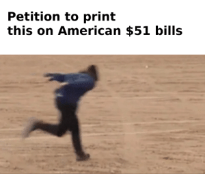 A Real American Hero: Petition to print  this on American $51 bills A Real American Hero