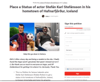 "Dank, Facebook, and Friends: Petitioning celand PM Biarni Benediktsson and 7 others  Place a Statue of actor Stefán Karl Stefánsson in his  hometown of Hafnarfjorour, Iceland  Adem A United Kingdorm  Sign this petition  17,273 supporters  7,727 needed to reach 25,000  Adam Jennings signed this petition  First name  Last name  Email  Germany  Help this go down in history.  Postal code  Edit 2: After a busy day and being a newbie to the site, i finally  found the Imgur post! I genuinely feel upset i missed out on it  :C But thank you so much to everyone on Imgur, and OP  GoldenSour2 for getting it to where it is. Seriously, Thank You.  'm signing because... (optional)  f Share with Facebook friends  o This is a Petition for famous Icelandic actor  Sign  Stefán Karl Stefánsson (Robbie Rotten) to get a  statue in his hometown of Hafnarfjörõur, Iceland,  to forever immortalise and honor his amazin  Display my name and comment on this petition  By signing, you accept Change.org's Terms of <p>Place a Statue of actor Stefán Karl Stefánsson in his hometown [Petition] (by Major_Blackbird ) via /r/dank_meme <a href=""http://ift.tt/2ubBGPY"">http://ift.tt/2ubBGPY</a></p>"