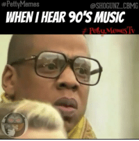 😂😂😂 90's music. 90s jayz tbt funniest15seconds Created by @shogunz_cbmg Email: funniest15seconds@yahoo.com Youtube: funniest15seconds Website: www.viralcypher.com: Petty Memes  @SHOGUNZ CBMG  WHEN HEAR 90S MUSIC  u Memes 😂😂😂 90's music. 90s jayz tbt funniest15seconds Created by @shogunz_cbmg Email: funniest15seconds@yahoo.com Youtube: funniest15seconds Website: www.viralcypher.com