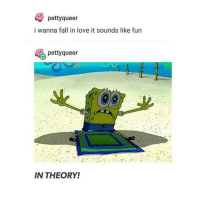 Memes, 🤖, and Falling in Love: petty queer  i wanna fall in love it sounds like fun  petty queer  IN THEORY! someone make this the new spongebob meme I will endorse it - Max textpost textposts