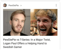 Logan: PewDiePie >  PewDiePie vs T-Series: In a Major Twist,  Logan Paul Offers a Helping Hand to  Swedish Gamer