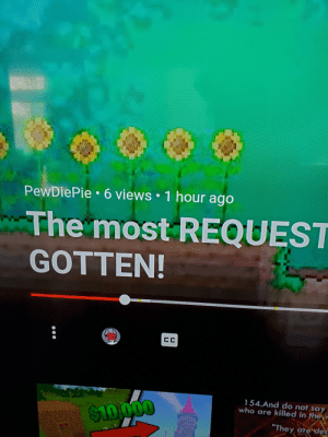 """youtube.com, Who, and Think: PewDiePie 6 views 1 hour ago  The most REQUEST  GOTTEN!  CC  1 54.And do not say  who are killed in the  $10.000  """"They are dec Uhh pewds? I think youtube is broken"""