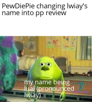 I want to game end myself: PewDiePie changing Iwiay's  name into pp review  BME  my name being  luai (pronounced  Iwiay) I want to game end myself