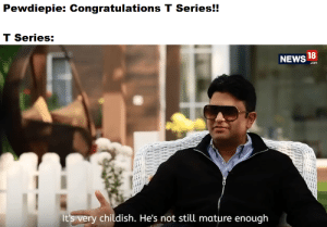 Be Like, News, and Congratulations: Pewdiepie: Congratulations T Series!!  T Series:  18  NEWS  com  It's very childish. He's not still mature enough it be like that