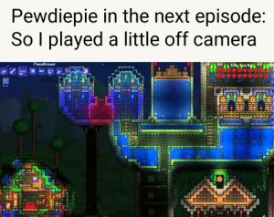 Life, The Next Episode, and Camera: Pewdiepie in the next episode:  So I played a little off camera  Flamethrower  Life 400/400  1451  10 m meatball