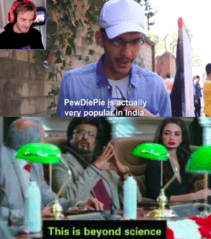 Does not compute: PewDiePie is actuall  very popularin India.  This is beyond science Does not compute
