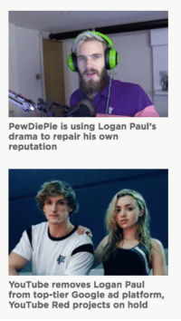 the world of streaming: PewDiePie is using Logan Paul's  drama to repair his own  reputation  YouTube removes Logan Paul  from top-tier Google ad platform,  YouTube Red projects on hold the world of streaming