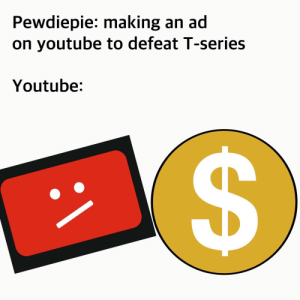Oppsie: Pewdiepie: making an ad  on youtube to defeat T-series  Youtube: Oppsie
