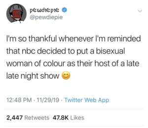 PewDiePie's fully operational battle station.: pewdiepie  @pewdiepie  thankful whenever I'm reminded  that nbc decided to put a bisexual  woman of colour as their host of a late  late night show  12:48 PM 11/29/19 Twitter Web App  2,447 Retweets 47.8K Likes PewDiePie's fully operational battle station.