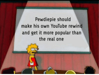 Just Do It, youtube.com, and The Real: Pewdiepie should  make his own YouTube rewind  and get it more popular than  the real one