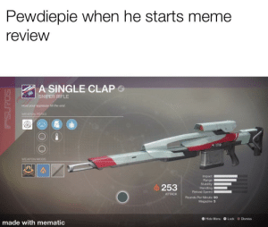 Meme, Reddit, and Single: Pewdiepie when he starts meme  review  A SINGLE CLAP  SNIPER RIFLE  Hold your applause tillthe end  WEAPON PERKS  WEAPON MODS  0  253indin  Reload Speed  Rounds Per Minute 90  ATTAGK  Magazine 5  ® Hide Menu Lock Dismiss  made with mematic *laugs in Elon Musk*