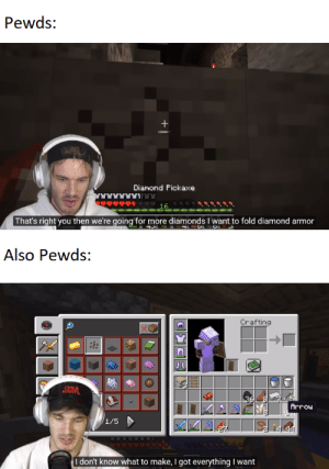 Life, Diamond, and Got: Pewds:  Diamond Pickaxe  16.  That's right you then we're going for more diamonds I want to fold diamond armor  Also Pewds:  Crafting  JL  СУКА  Arrou  1/5  I don't know what to make, I got everything I want because the most important thing in life is to know what do you want
