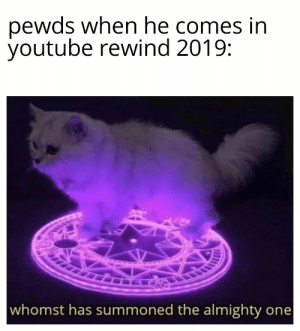 youtube.com, Time, and One: pewds when he comes in  youtube rewind 2019:  whomst has summoned the almighty one No dislikes for YouTube this time