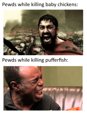 Baby, Genocide, and Pufferfish: Pewds while killing baby chickens:  Pewds while killing pufferfish: No genocide here