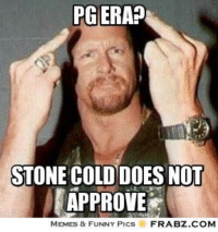 Attitude Era Followers tested! Stone Cold Approved!!!: PG ERA?  STONE COLD DOES NOT  APPROVE  MEMES & FUNNY Plcs  FRABZ.COM Attitude Era Followers tested! Stone Cold Approved!!!