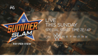 Only TWO days until WWE SummerSlam tears the roof off of Barclays Center in Brooklyn! http://wwe.com/wwenetwork/cena: PG  SLAM  PAY-PER-VIEW  LIVE  THIS SUNDAY  SPECIAL START TIME 7E/4P  N E T W OR K  ON Only TWO days until WWE SummerSlam tears the roof off of Barclays Center in Brooklyn! http://wwe.com/wwenetwork/cena