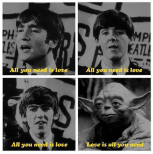 srsfunny:Yoda Joins The Beatles: PH  Pl  ou nee  ove  ll you need is love  All you need is love  Love is all you need srsfunny:Yoda Joins The Beatles