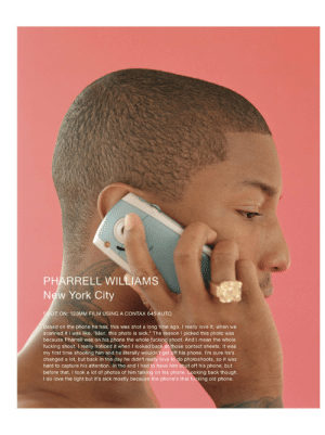 """breezyashell:  Pharrell by Kenneth Cappello: PHARRELL WILLIAMS  New York City  SHOT ON: 120MM FILM USING A CONTAX 645 AUTO  Based on the phone he has, this was shot a long time ago. I really love it, when we  scanned it I was like, """"Man, this photo is sick."""" The reason I picked this photo was  because Pharrell was on his phone the whole fucking shoot. And I mean the whole  fucking shoot. I really noticed it when I looked back at those contact sheets. It was  my first time shooting him and he literally wouldn't get off his phone. I'm sure he's  changed a lot, but back in the day he didn't really love to do photoshoots, so it was  hard to capture his attention. In the end I had to have him shut off his phone, but  before that, I took a lot of photos of him talking on his phone. Looking back though,  do love the light but it's sick mostly because the phone's that fucking old pho breezyashell:  Pharrell by Kenneth Cappello"""