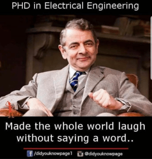 Memes, Word, and World: PHD in Electrical Engineering  Made the whole world laugh  without saying a word..  f/didyouknowpagel@didyouknowpage