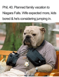 Bored, Family, and Kids: Phil, 40, Planned family vacation to  Niagara Falls. Wife expected more, kids  bored & he's considering jumping in.