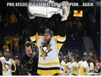 He'll be eating hot dogs out of the cup sooner or later - Shade: PHIL KESSEL IS A STANLEY CUP CHAMPION.... AGAIN  Meme He'll be eating hot dogs out of the cup sooner or later - Shade