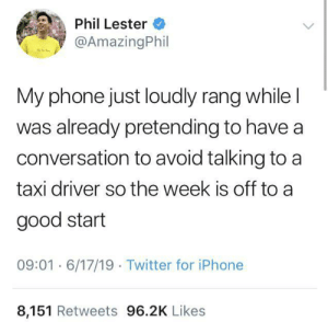Me_irl: Phil Lester  @AmazingPhil  My phone just loudly rang while I  was already pretending to have a  conversation to avoid talking to a  taxi driver so the week is off to a  good start  09:01 6/17/19 Twitter for iPhone  8,151 Retweets 96.2K Likes Me_irl