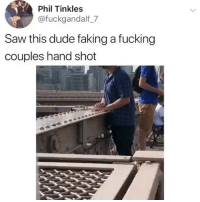 Dude, Fucking, and Funny: Phil Tinkles  @fuckgandalf_7  Saw this dude faking a fucking  couples hand shot Lmaoo im weakk😂💀💀