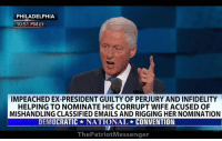 ICYMI - The highlight of the Democratic National Convention. Slick Willie preaching the virtues of Hillary Clinton for Preside...?? PRISON?!?!?  @Jon Britton aka DoubleTap: PHILADELPHIA  10:51 PM ET  IMPEACHED EX-PRESIDENT GUILTY OF PERJURY AND INFIDELITY  HELPING TO NOMINATE HIS CORRUPT WIFE ACUSED OF  MISHANDLING CLASSIFIED EMAILS AND RIGGINGHER NOMINATION  DEMOCRATIC NATIONAL CONVENTION  ThePatriotMessenger ICYMI - The highlight of the Democratic National Convention. Slick Willie preaching the virtues of Hillary Clinton for Preside...?? PRISON?!?!?  @Jon Britton aka DoubleTap
