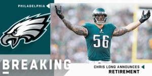 Philadelphia Eagles, Memes, and Nfl: PHILADELPHIA  56  BREAKIN  CHRIS LONG ANNOUNCES  RETIREMENT BREAKING: Chris Long announces retirement after 11 NFL seasons with the @RamsNFL, @Patriots and @Eagles. https://t.co/QFrjmR046p