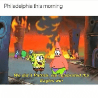 Philadelphia Eagles, Funny, and Philadelphia: Philadelphia this morning  We did it Patrick, we celebrated the  Eagles win Philly destroying their city after a win 😂🔥