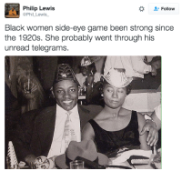 <p>What you so smiley for? (via /r/BlackPeopleTwitter)</p>: Philip Lewis  @Phil_Lewis  Follow  Black women side-eye game been strong since  the 1920s. She probably went through his  unread telegrams. <p>What you so smiley for? (via /r/BlackPeopleTwitter)</p>