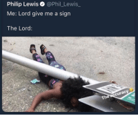 Hoe, Memes, and 🤖: Philip Lewis @Phil_Lewis_  Me: Lord give me a sign  The Lord:  The Hoe mah gawd!! 😭 @yahomiejc @yahomiejc @yahomiejc