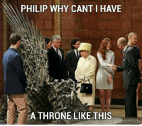 Memes, 🤖, and Philips: PHILIP WHY CANT I HAVE  A THRONE LIKE THIS  ciation