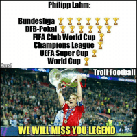 Memes, 🤖, and Bundesliga: Philipp Lahm:  Bundesliga  DFB-Pokal  FIFA Club World Cup  Champions League  UEFA Super Cup  World Cup  tirmST  Troll Football  WE WILLMISS YOULEGEND Lahm