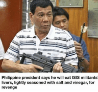 America, Feminism, and Friends: Philippine president says he will eat ISIS militants  livers, lightly seasoned with salt and vinegar, for  revenge Damn ok @guns_are_fun_💐 - Follow my backup - 🇺🇸 @rwqalice🇺🇸 ✨Tags your friends ✨ - - ❤️🇺🇸🙏🏻 politicians racist gop conservative republican liberal democrat libertarian Trump christian feminism atheism Sanders Clinton America patriot muslim bible religion quran lgbt government BLM abortion traditional capitalism makeamericagreatagain maga president