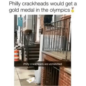 Crackheads are somethin else!!😭: Philly crackheads would get a  gold medal in the olympicsY  Philly crackheads are unmatched Crackheads are somethin else!!😭